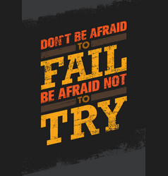 Do not be afraid to fail be afraid not to try vector