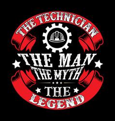 Technician the man the myth the legend vector