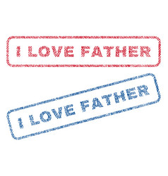 I love father textile stamps vector