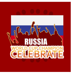 russia world cup champion celebrate template vector image