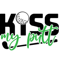 Kiss my putt on white background vector