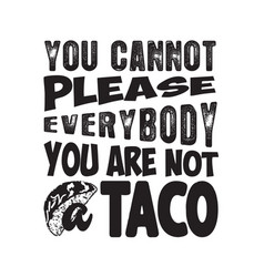 Tacos quote and slogan good for tee you cannot vector