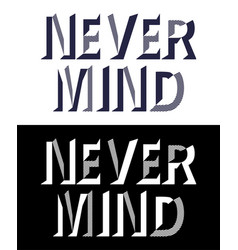 quotes never mind inspiring creative vector image