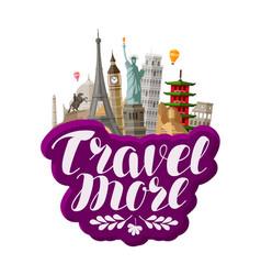 travel more lettering famous world landmarks vector image