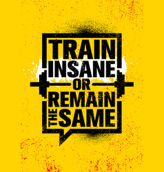 Train insane or remain the same inspiring workout vector