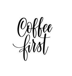 coffee first lettering calligraphy design vector image