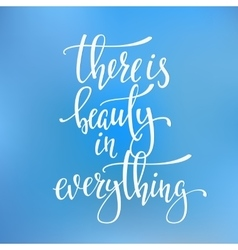 There is Beauty in Everything quote typography vector