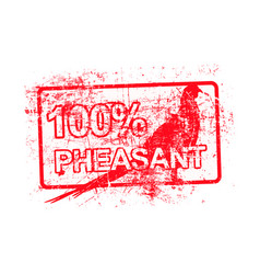 100 per cent pheasant - red rubber grungy stamp vector image
