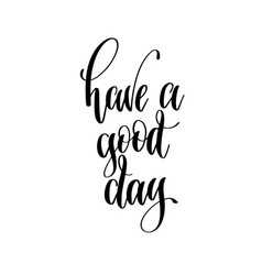 have a good day - black and white hand lettering vector image
