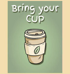 Bring your own cup hand drawn reusable coffee to vector