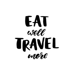 Eat well Travel more Modern style phrase vector image