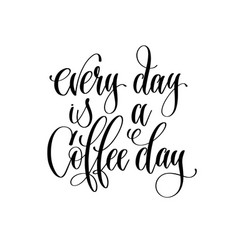 every day is a coffee day - black and white hand vector image