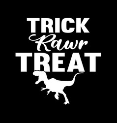 Trick rawr treat lettering design vector