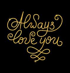always love you glitter golden hand lettering vector image