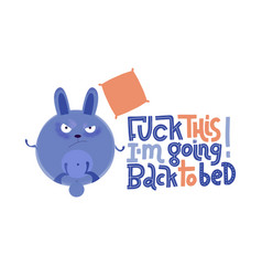 Frowning sleepy rabbit is paws up with lettering vector