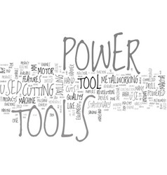 a brief history of power tools text word cloud vector image