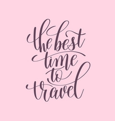 best time to travel handwritten lettering vector image