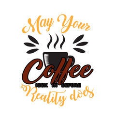 coffee quote and saying may your coffee kick in vector image