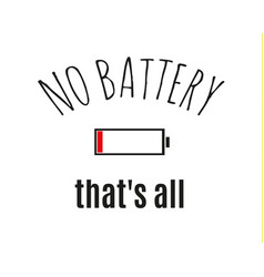 No battery printing slogan vector