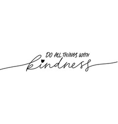 Do all things with kindness calligraphy vector