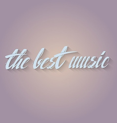 Hand drawn quote the best music vector image
