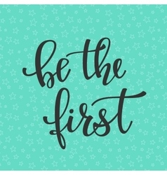 Be the First quote typography vector image