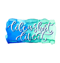 Inspirational calligraphy life is short live it vector