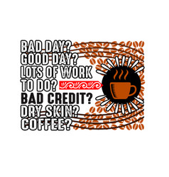 Coffee quote and saying dad day good day lots vector