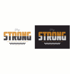 Stay strong slogan for t-shirt design typography vector