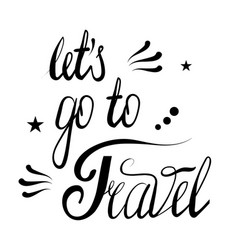 hand drawn let s go to travel lettering isolated vector image