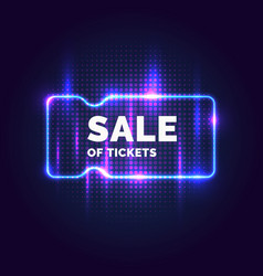 neon poster sale of tickets modern graphics vector image