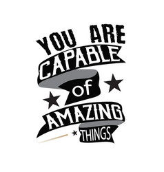 motivation quote you are capable amazing vector image