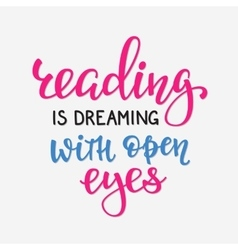 Reading is dreaming with open eyes typography vector