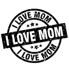 I love mom round grunge black stamp vector