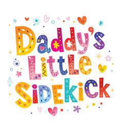 Daddys little sidekick vector