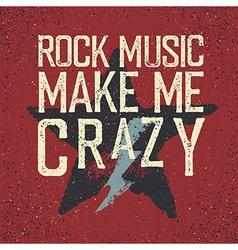 Rock music make me crazy Star and lightning Grunge vector image vector image
