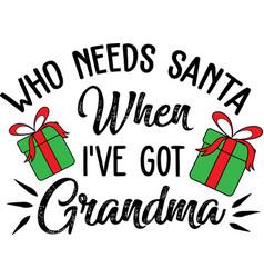 Who needs santa when i ve got grandma on white vector