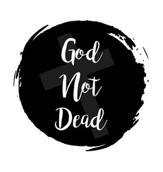 god not dead grunge style black colored on white vector image
