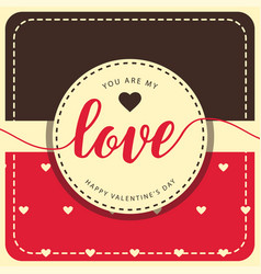 Valentine day you are my love image vector
