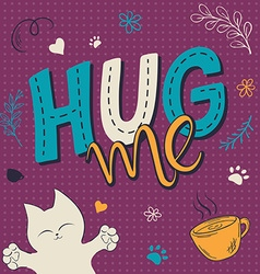 Hand lettering text - hug me There is cute fluffy vector
