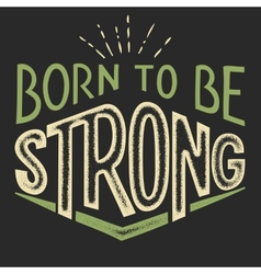 Born to be Strong t-shirt design vector image vector image