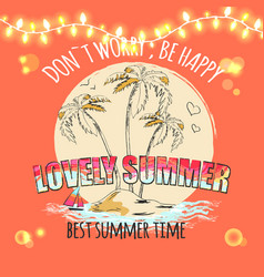 don t worry be happy lovely summer best summertime vector image