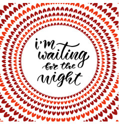 I am waiting for the night modern hand lettering vector