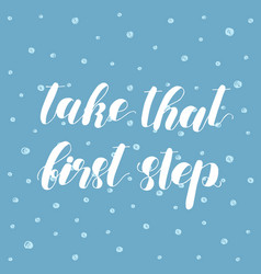 Take that first step lettering vector