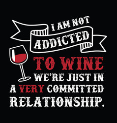 I am not addicted wine funny quote and saying vector
