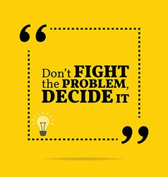 Inspirational motivational quote dont fight the vector