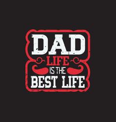 dad life is best lif vector image