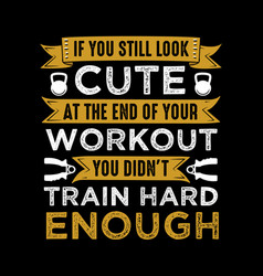 Fitness quote and saying train hard enough vector
