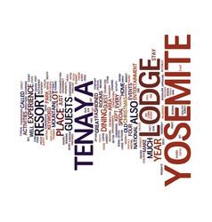 tenaya lodge in yosemite text background word vector image vector image