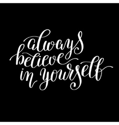 always believe in yourself handwritten positive vector image